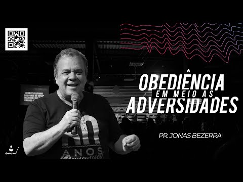 Obediência Em Meio As Adversidades - Pr. Jonas Bezerra
