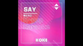 SAY : Originally Performed By 젝스키스 Karaoke Verison