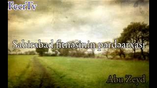 Abu Zeyd - Sabirabad fitnəsinin pərdəarxası - Şok