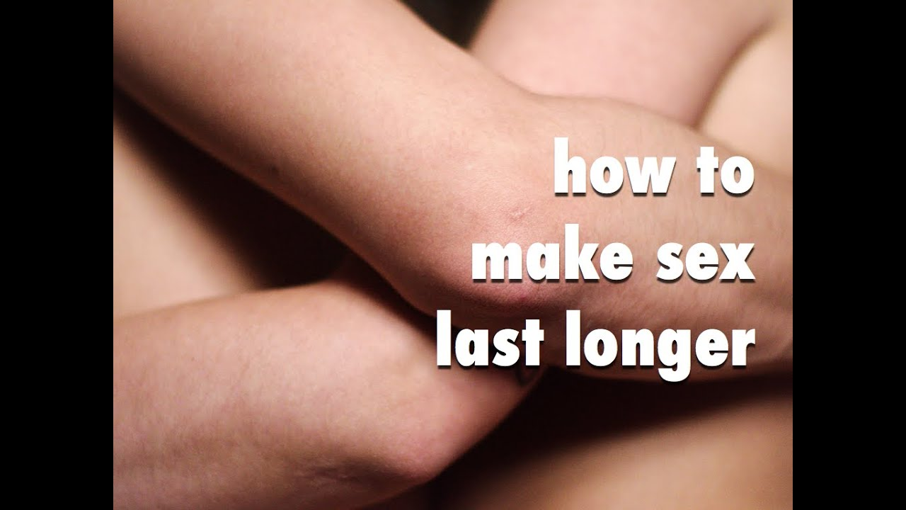 how to make sex more longer