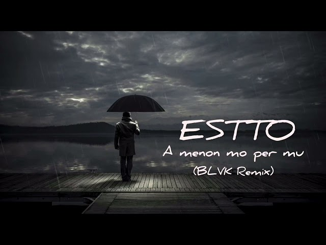 ESTTO - A menon mo per mu (BLVK Remix)