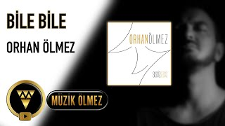 Orhan Ölmez - Bile Bile - Official Audio