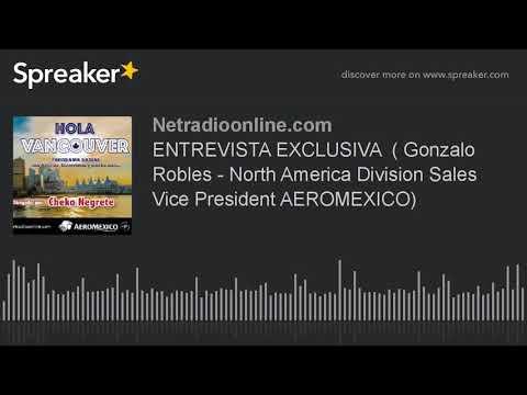 ENTREVISTA EXCLUSIVA  ( Gonzalo Robles - North America Division Sales Vice President AEROMEXICO)