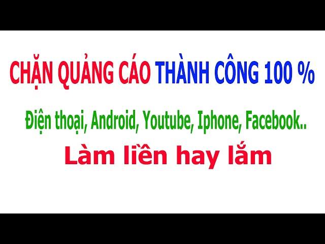 [VC Văn Cường] Chặn QUẢNG CÁO Trên Android, trên Youtube – Chặn Quảng cáo hiệu quả 100% Nhé