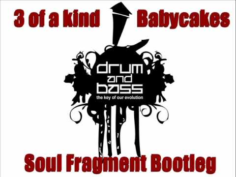3 Of a Kind - Babycakes (Soul Fragment DnB Remix)