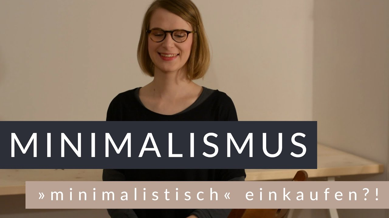 Minimalismus tipps einkaufen weniger sinnvoller oder for Minimalismus youtube