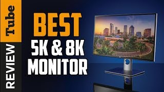 ✅5K & 8K Monitor: Best 5K & 8K Monitors 2019 (Buying Guide)