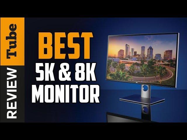 ✅5K & 8K Monitor: Best 5K & 8K Monitors 2019 (Buying Guide)
