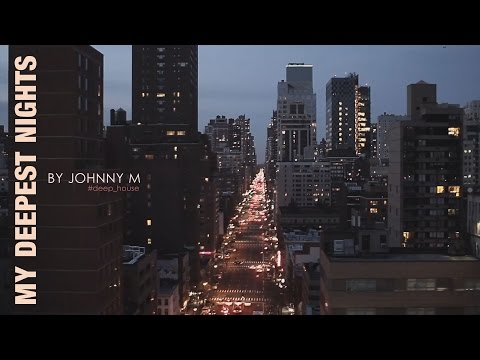 My Deepest Nights   Deep House Set   2017 Mixed By Johnny M