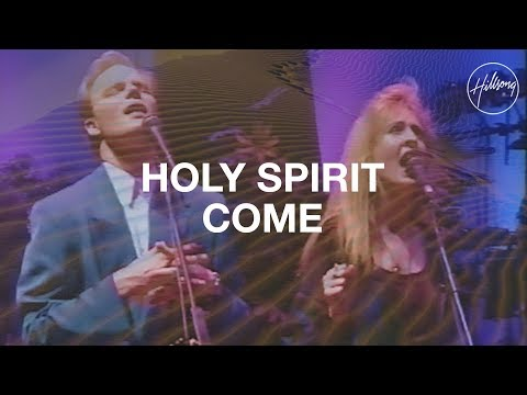 Holy Spirit Come - Hillsong Worship