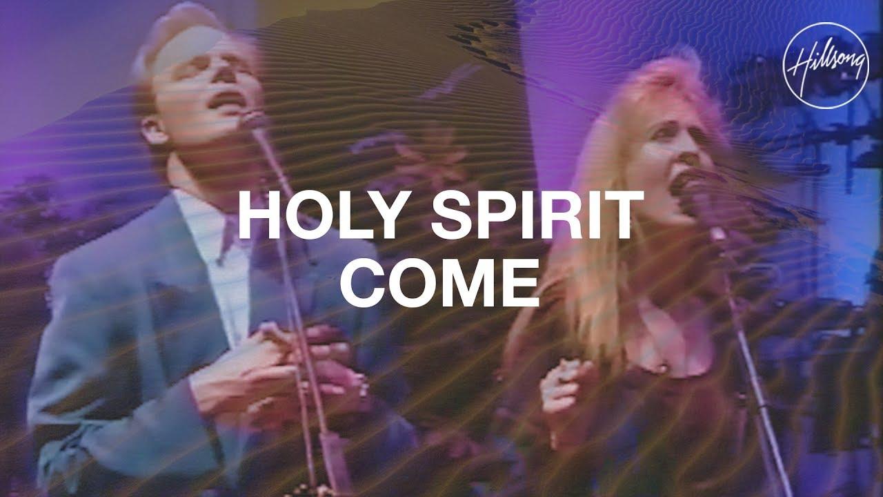 Holy Spirit Come - Hillsong Worship