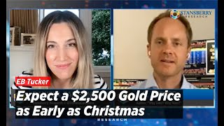 Expect a $2,500 Gold Price as Early as Christmas Says E.B. Tucker