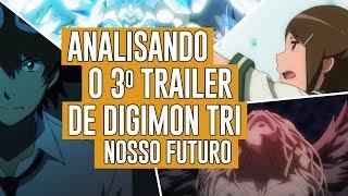 Analisando o terceiro trailer de Digimon Adventure tri: Nosso Futuro