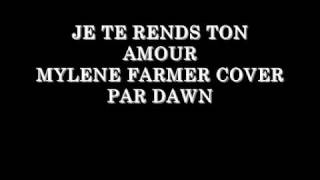 JE TE RENDS TON AMOUR MYLENE FARMER COVER PAR DAWN