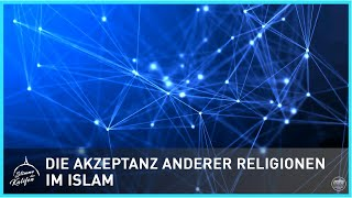 Die Akzeptanz anderer Religionen im Islam | Stimme des Kalifen