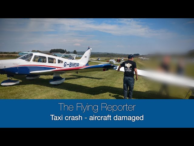 Taxi crash - aircraft damaged - The Flying Reporter