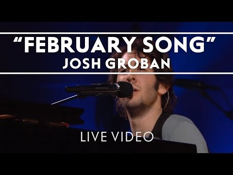 Josh Groban - February Song [Live]
