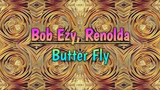 Bob Ezy, Renolda - Butter Fly (Radio Edit)