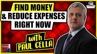 Find money, reduce expenses RIGHT NOW with Paul Cella