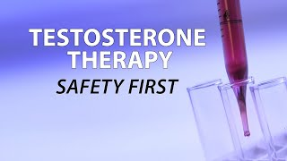Testosterone Therapy - Safety First