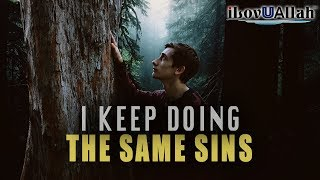 I Keep Doing The Same Sins