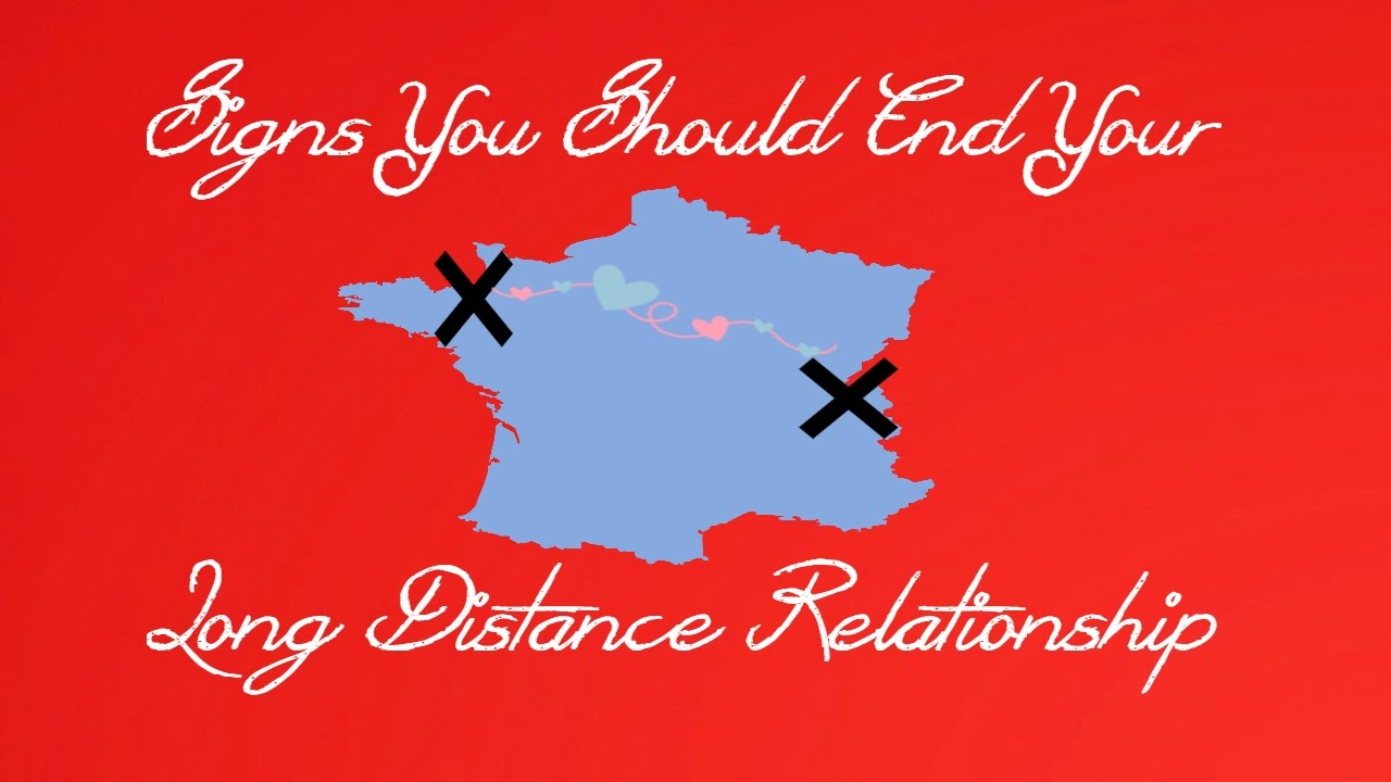 Signs You Should End Your Long Distance Relationship