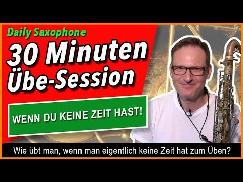 30 Minuten Saxophon üben, auch wenn man eigentlich keine dazu Zeit hat - DailySax147 - Übetipps