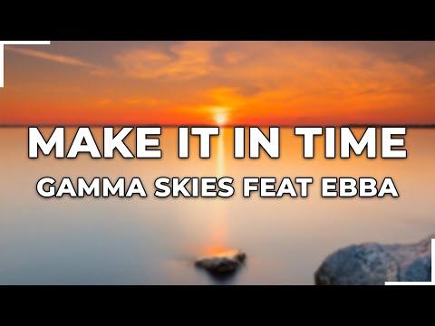 Make It in Time -  Gamma Skies feat. Ebba | Lyrics