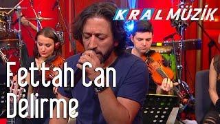 Fettah Can - Delirme (Kral Pop Akustik) Resimi