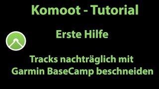 Komoot Erste Hilfe - Tracks nachträglich mit Garmin BaseCamp beschneiden