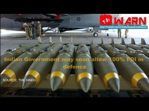 Indian Government may soon allow 100% FDI in defence