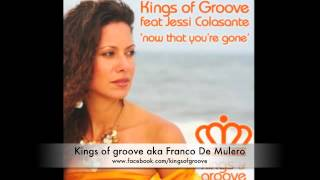 Kings of Groove ft. Jessi Colasante - Now That You