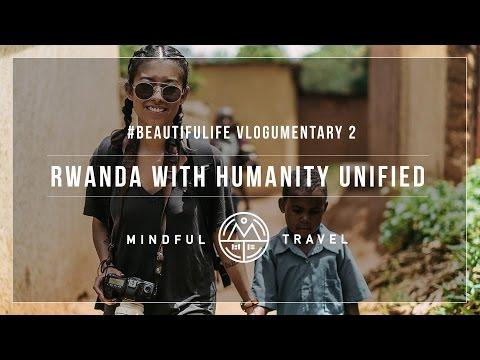 #BEAUTIFULIFE VLOGUMENTARY 2 - Rwanda With Humanity Unified