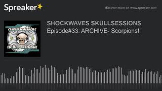 Episode#33: ARCHIVE- Scorpions!