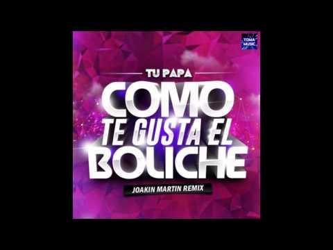 Tu Papa - Como Te Gusta El Boliche (Joakin Martin Remix)