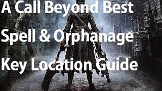 Bloodborne - A Call Beyond Spell & Orphanage Key Location Guide