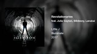 Little J - Revolutionaries (feat. Julia Gaytan, BbDeezy, Lanakai)