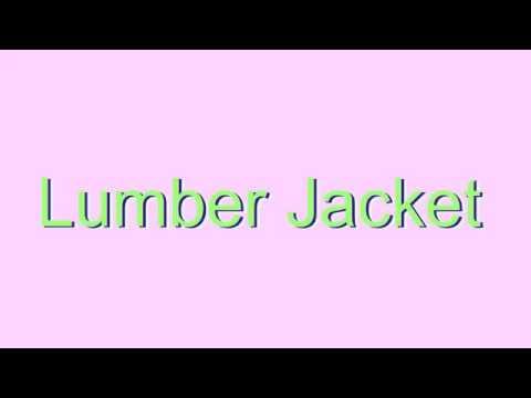 How to Pronounce Lumber Jacket