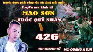 Mao Sơn Tróc Quỷ Nhân [ Tập 426 ] Quỷ Vương Diệt Hiên Viên - Truyện ma pháp sư - Quàng A Tũn