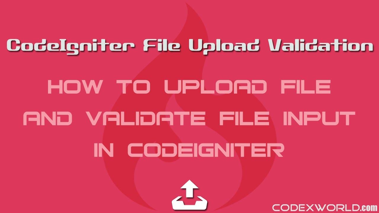 CodeIgniter File Upload Validation - CodexWorld