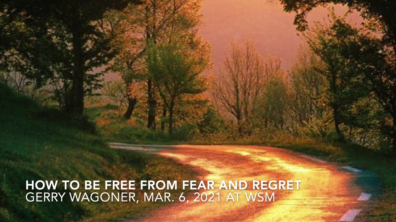 How to Be Free From Fear and Regret