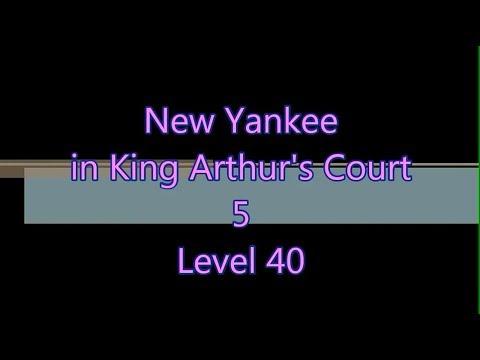 New Yankee in King Arthur's Court 5 Level 40  