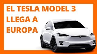 EL TESLA MODEL 3 LLEGA A EUROPA
