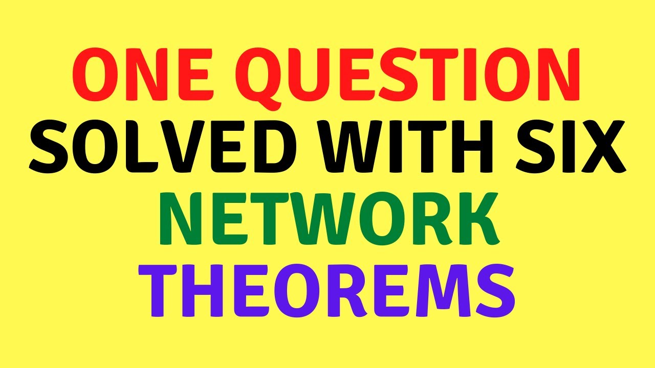 One Question Solved with six Network Theorems | For All Competitive Examinations | SSCJE