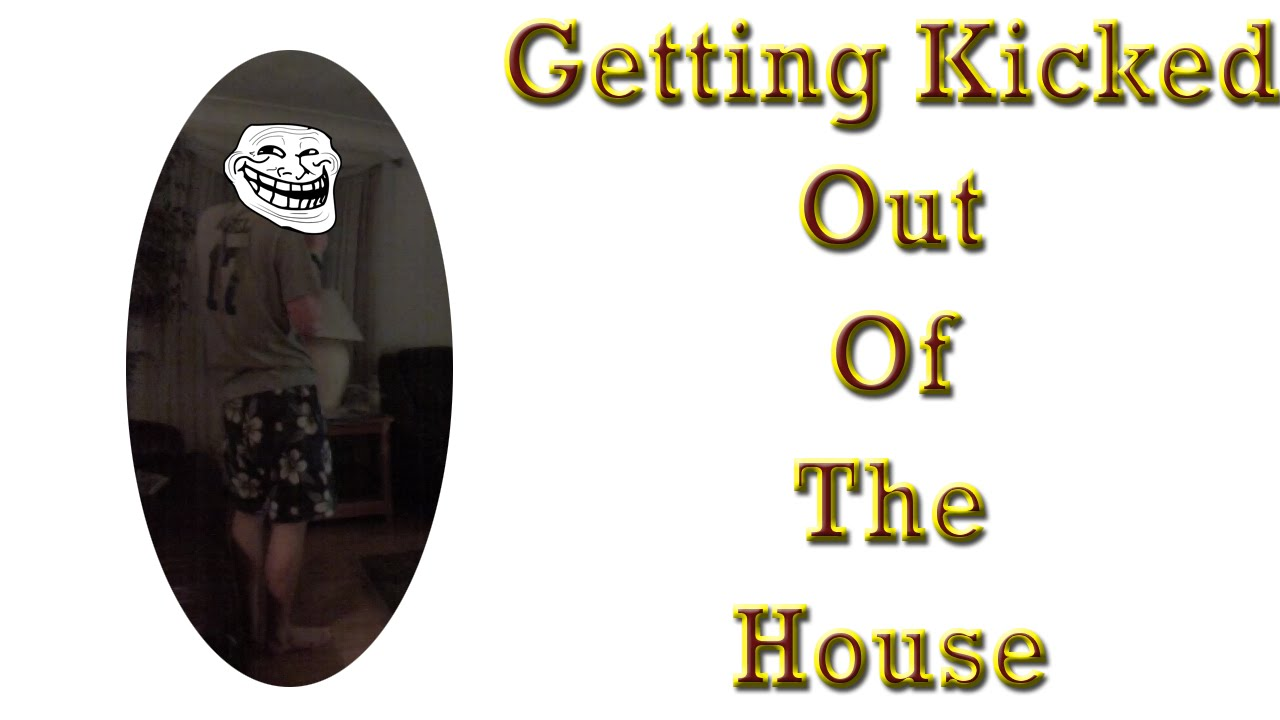 Getting Kicked out of the house (Very Funny) - YouTube