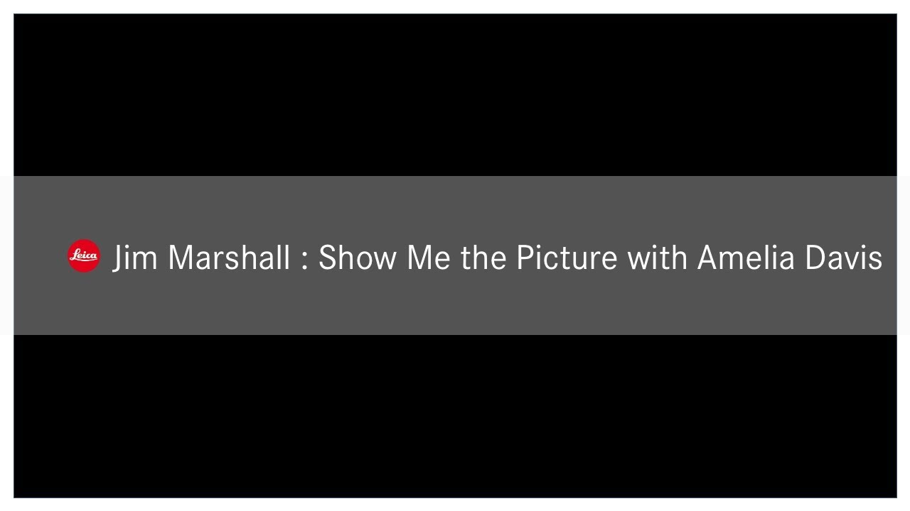 Download #StayHomewithLeica - Jim Marshall - Show Me the Picture with Amelia Davis