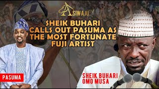 SHEIK BUHARI CALLS OUT PASUMA AS THE MOST FORTUNATE FUJI ARTIST