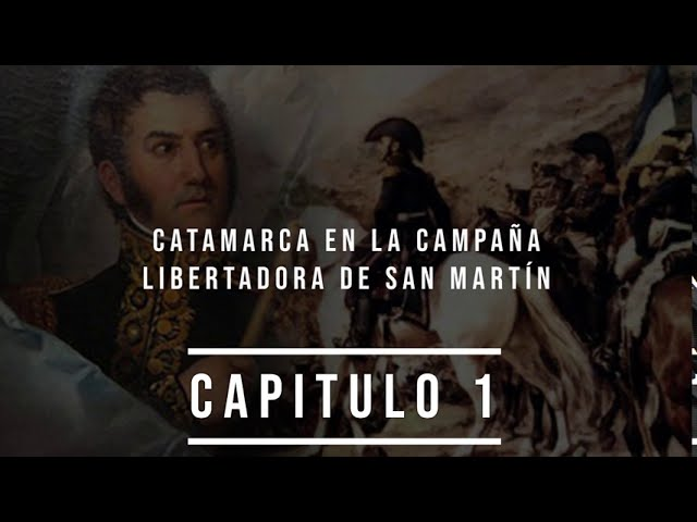 CATAMARCA EN LA CAMPAÑA LIBERTADORA DE SAN MARTÍN. Cap. 1