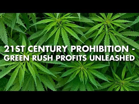 21st Century Prohibition - Green Rush Profits Unleashed