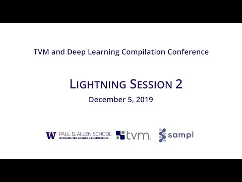2019 TVM And Deep Learning Compilation Conference: Lightning Session 2